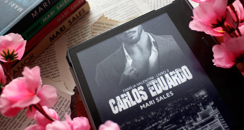 [RESENHA] Carlos Eduardo - Família Valentini #02 - Mari Sales