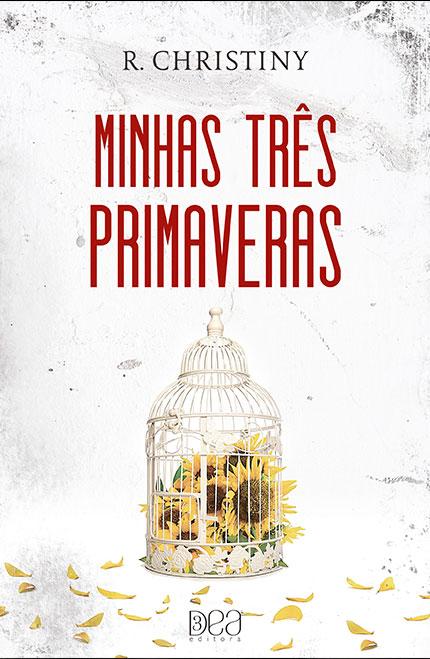 Minhas Três Primaveras, da autora R. Christiny está em pré-venda na 3DEA Editora!