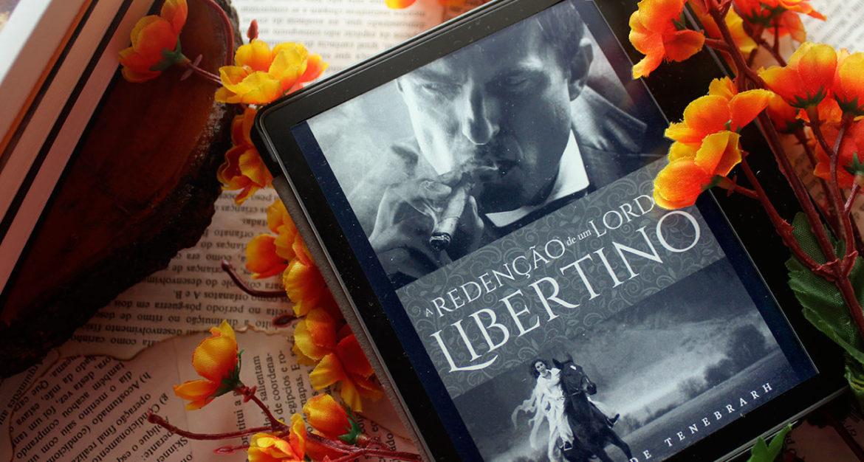 [RESENHA] A Redenção de um Lorde Libertino - Elissande Tenebrarh