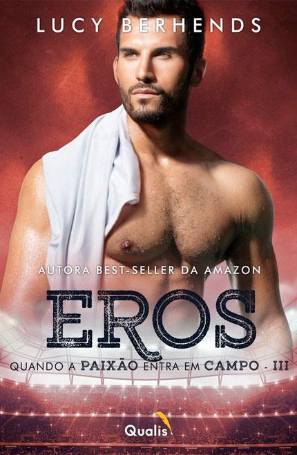 Eros: Quando a paixão entra em campo, da Lucy Berhends é o lançamento da Qualis Editora