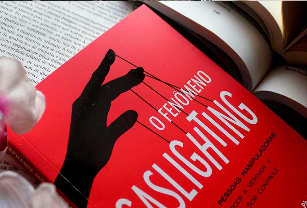 [RESENHA] O Fenômeno Gaslighting: Saiba como funciona a estratégia de pessoas manipuladoras para distorcer a verdade e manter você sob controle - Stephanie Moulton Sarkis