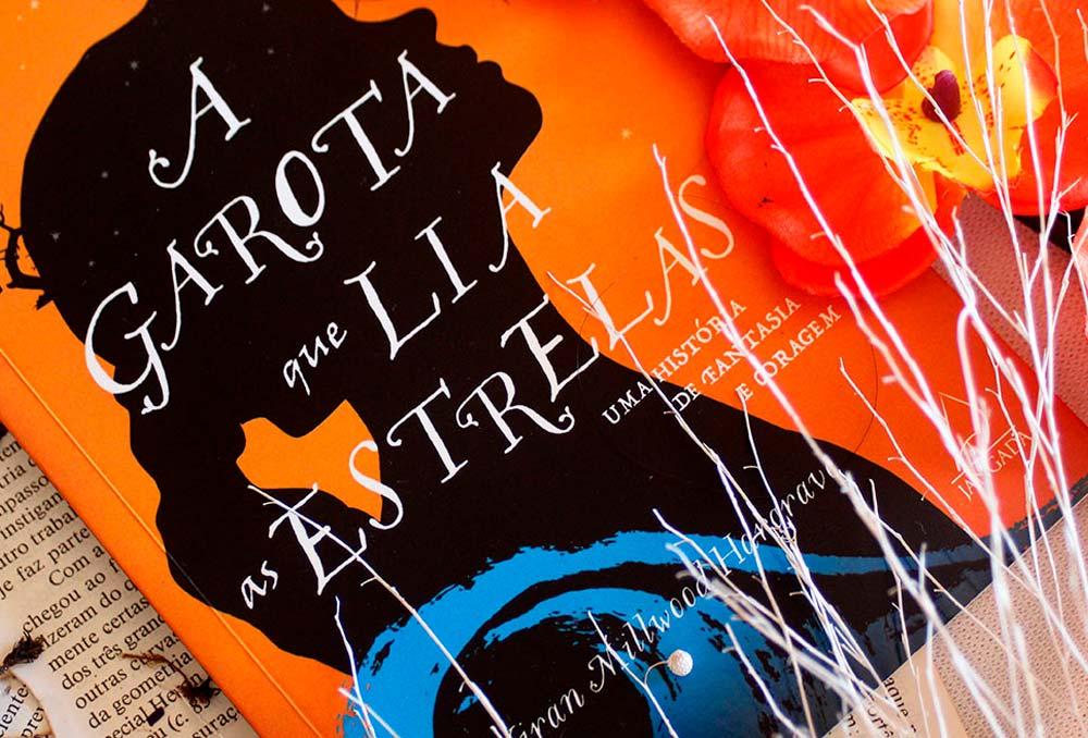 [RESENHA] A Garota que Lia as Estrelas: Uma história de fantasia e coragem - Kiran Millwood Hargrave