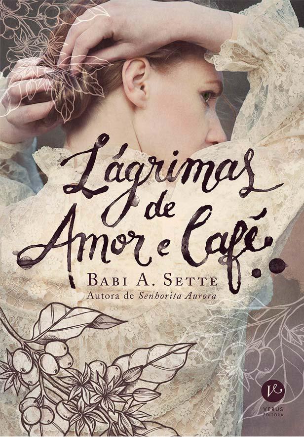 Lágrimas de Amor e Café, da Babi A. Sette é o lançamento da Verus Editora para agosto!