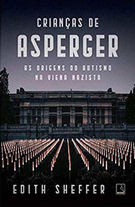 Crianças de Asperger: As origens do autismo na Viena nazista, da Edith Sheffer já está em pré-venda!