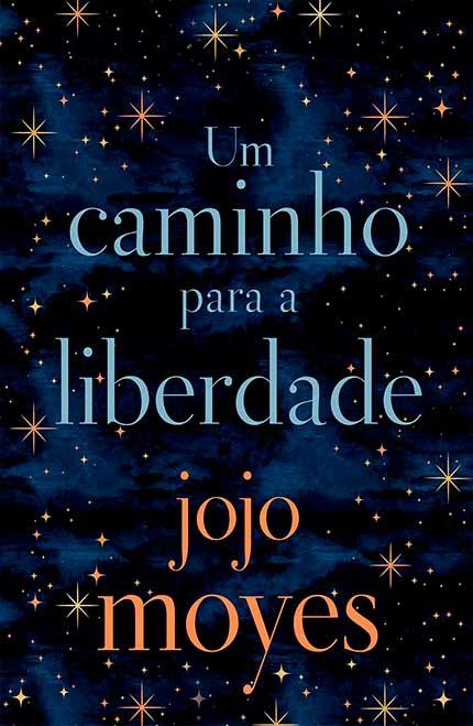 Um Caminho Para a Liberdade, da Jojo Moyes chega pela Editora Intrínseca