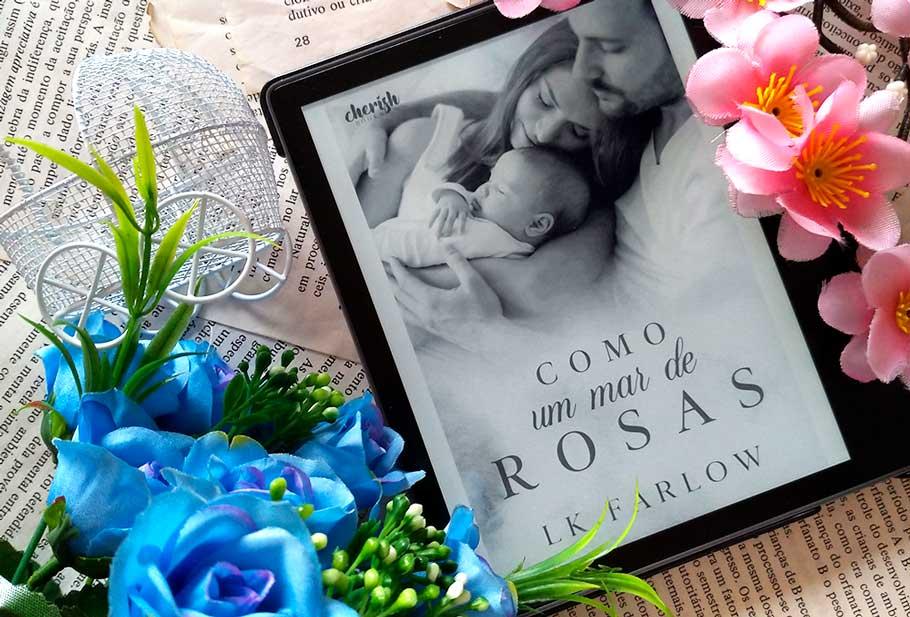 [RESENHA] Como Um Mar de Rosas - L.K. Farlow