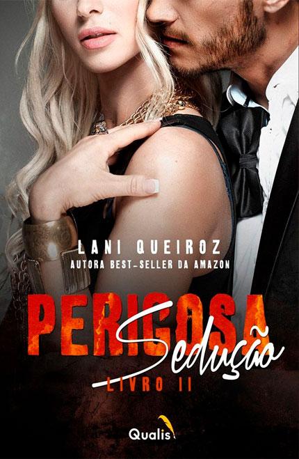 A Qualis Editora liberou a pré-venda do livro Perigosa Sedução, da Lani Queiroz