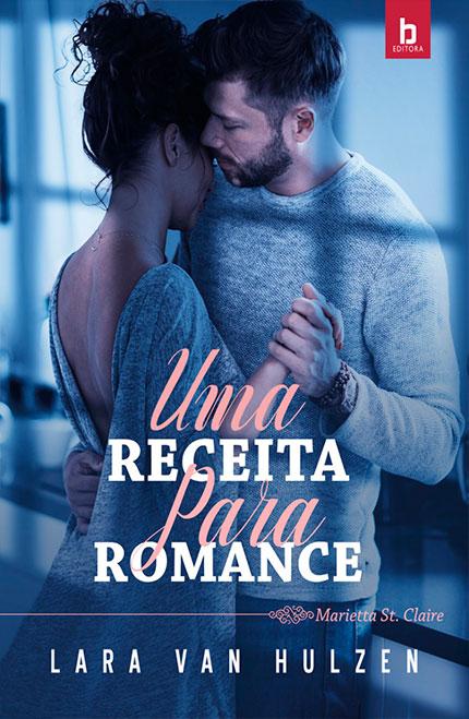 Uma Receita para Romance, da Lara Van Hulzen é chega pela Bezz Editora!