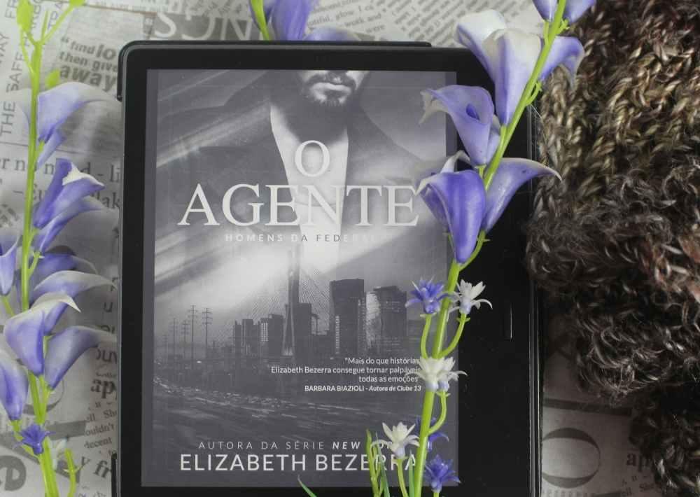 [RESENHA] O Agente - Homens da Federal #01 - Elizabeth Bezerra